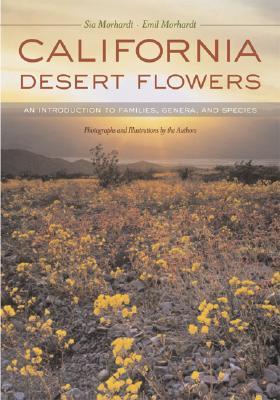California Desert Flowers By Morhardt, Sia/ Morhardt, Emil/ Morhardt, Sia (PHT)/ Morhardt, Emil (PHT)